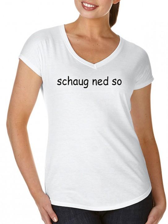 T-Shirt mit Spruch - schaug ned so! Bayerisch Damen Weiß S - XL